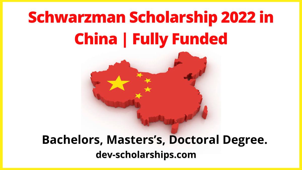 Schwarzman Scholarship 2022 in China   Fully Funded